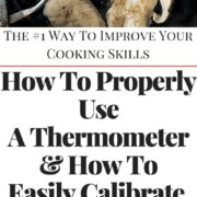 Learning how to calibrate a thermometer and to properly use one is the best way for you to improve your cooking skills immediately!