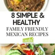 8 Simple Healthy Family Friendly Mexican Recipes are perfect for Cinco de Mayo, Taco Tuesday, or any Mexican Food night. All are easy to prepare and guaranteed to please your whole family.