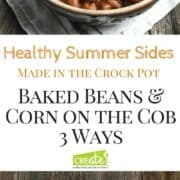 Slow Cooker Corn on the Cob & Crock Pot Baked Beans are Healthy Summer Side Dishes perfect for any BBQ or party. Dry bean simmer all day in the slow cooker making the best baked beans without ketchup. Corn on the cob is featured 3 ways, Bacon Cheeseburger, Pesto Parmesan, and Lime, Parmesan, & Chives. Favorite Summer Recipes!